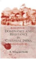 Dominance And Resistance In Colonial India: Book by K. Venugopal Reddy