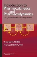 Introduction to Pharmacokinetics and Pharmacodynamics-The Quantitative Basis of Drug Therapy: Book by Tozer