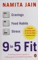 9 to 5 Fit: A Working Person's Guide to Looking Great and Performing Better!: Book by Namita Jain