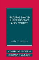 Natural Law in Jurisprudence and Politics: Book by Mark C. Murphy