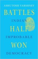 Battles Half Won: India's Improbable Democracy: Book by Ashutosh Varshney