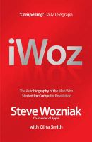 I, Woz: Computer Geek to Cult Icon - Getting to the Core of Apple's Inventor: Book by Steve Wozniak