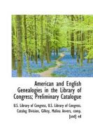 American and English Genealogies in the Library of Congress; Preliminary Catalogue: Book by U S Library of Congress