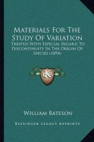 Materials for the Study of Variation: Treated with Especial Regard to Discontinuity in the Origin of Species (1894): Book by William Bateson