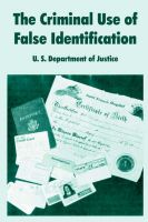 The Criminal Use of False Identification: Book by U. S. Department of Justice