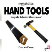 Simple Pleasures for Special Seniors: Hand Tools: Book by Dan Koffman