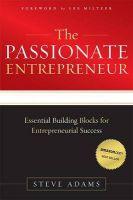 The Passionate Entrepreneur: Essential Building Blocks for Entrepreneurial Success: Book by Steve Adams