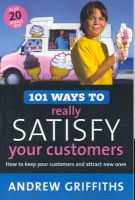101 Ways to Really Satisfy Your Customers: Book by Andrew Griffiths