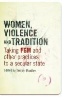 Women, Violence and Tradition: Taking FGM and Other Practices to a Secular State: Book by Tamsin Bradley