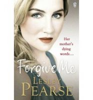 Forgive Me: Book by Lesley Pearse