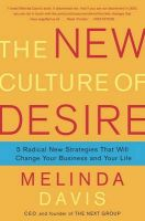 The New Culture of Desire: 5 Radical New Strategies That Will Change Your Business and Your Life: Book by Melinda Davis