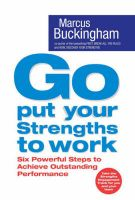 Go Put Your Strengths to Work: Six Powerful Steps to Achieve Outstanding Performance: Book by Marcus Buckingham