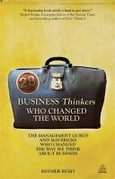 28 Business Thinkers Who Changed the World: The Management Gurus and Mavericks Who Changed the Way We Think About Business: Book by Rhymer Rigby