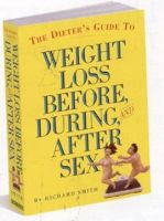 Dieter's Guide to Weight Loss Before,During,and After Sex: Book by Richard Smith