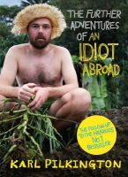The Further Adventures of an Idiot Abroad: Book by Karl Pilkington