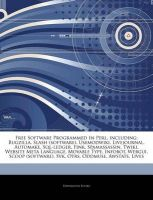 Articles on Free Software Programmed in Perl, Including: Bugzilla, Slash (Software), Usemodwiki, Livejournal, Automake, SQL-Ledger, Fink, Spamassassin, Twiki, Website Meta Language, Movable Type, Infobot, Webgui, Scoop (Software), Svk: Book by Hephaestus Books