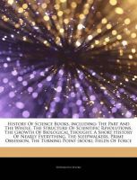 Articles on History of Science Books, Including: The Part and the Whole, the Structure of Scientific Revolutions, the Growth of Biological Thought, a Short History of Nearly Everything, the Sleepwalkers, Prime Obsession: Book by Hephaestus Books