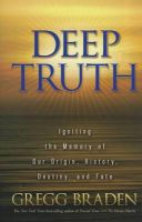 Deep Truth: Igniting the Memory of Our Origin, History, Destiny, and Fate: Book by Gregg Braden