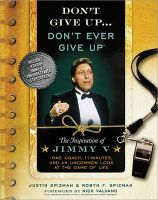 Don't Give Up... Don't Ever Give Up: The Inspiration of Jimmy V, One Coach, 11 Minutes, and an Uncommon Look at the Game of Life: Book by Justin Spizman