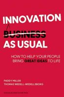 Innovation as Usual: How to Help Your People Bring Great Ideas to Life: Book by Paddy Miller , Thomas Wedell-Wedellsborg