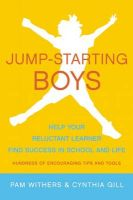 Jump-starting Boys: Help Your Reluctant Learner Find Success in School and Life: Book by Pam Withers