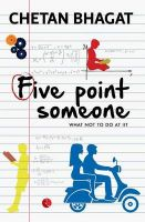 Five Point Someone ; What Not To Do at IIT: Book by Chetan Bhagat
