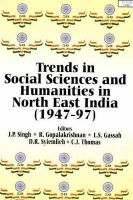 Trends in Social Sciences and Humanities in North East india (1947-97): Book by Singh, J. P. & Gopalakrishnan, R. & Gassah, L. S. & Syiemlieh, D. R. & Thomas, C. J.