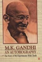 M.K. Gandhi - an Autobiography: or the Story of My Experiments with Truth: Book by M. K. Gandhi