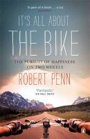 It's All About the Bike: The Pursuit of Happiness on Two Wheels:Book by Author-Robert Penn