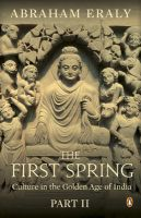 The First Spring (Part 2) : Culture in the Golden Age of India: Book by Abraham Eraly