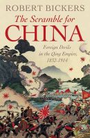 The Scramble for China: Foreign Devils in the Qing Empire, 1832-1914: Book by Robert A. Bickers