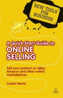 A Quick Start Guide to Online Selling: Sell Your Product on E-bay, Amazon and Other Online Market Places: Book by Cresta Norris