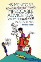 Ms. Mentor's New and Ever More Impeccable Advice for Women and Men in Academia: Book by Emily Toth