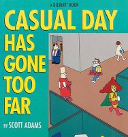 Casual Day Has Gone Too Far: A Dilbert Book: Book by Scott Adams
