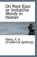 On Post-Epic or Imitative Words in Homer: Book by Paley F. A. (Frederick Apthorp)