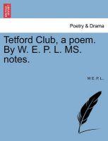 Tetford Club, a Poem. by W. E. P. L. Ms. Notes.: Book by W E P L