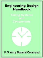 Engineering Design Handbook: Timing Systems and Components: Book by U.S. Army Materiel Command