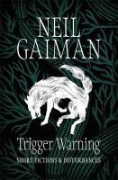 Trigger Warning: Short Fictions and Disturbances: Book by Neil Gaiman