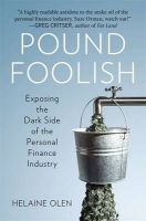 Pound Foolish: Exposing the Dark Side of the Personal Finance Industry: Book by Helaine Olen