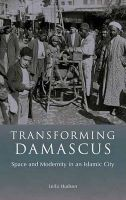 Transforming Damascus: Space and Modernity in an Islamic City: Book by Leila Hudson