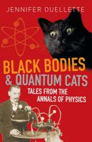 Black Bodies and Quantum Cats: Tales of Pure Genius and Mad Science: Book by Jennifer Ouellette