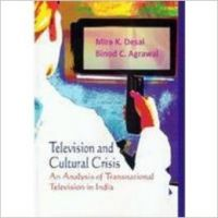 Television and Cultural Crisis: An Analysis of Transnational Television in India: Book by  Mira K. Desai , Binod C. Agrawal