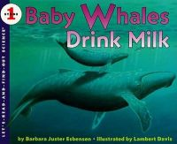 Baby Whales Drink Milk: Let's-Read-and-Find-out Science, Stage 1: Book by Barbara Juster Esbensen,Lambert Davis