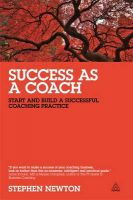 Success as a Coach: Start and Build a Successful Coaching Practice: Book by Stephen Newton