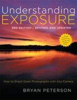 Understanding Exposure: How to Shoot Great Photographs with Any Camera: Book by Bryan Peterson