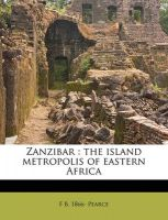 Zanzibar: The Island Metropolis of Eastern Africa: Book by F B 1866 Pearce