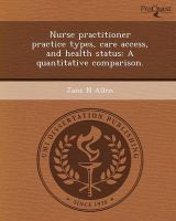 Nurse Practitioner Practice Types, Care Access, and Health Status: A Quantitative Comparison.: Book by Jane N Allen