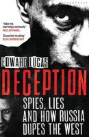 Deception: Spies, Lies and How Russia Dupes the West: Book by Edward Lucas