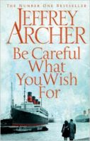 Be Careful What You Wish For: Book by Jeffrey Archer