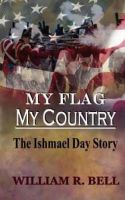 My Flag My Country: The Ishmael Day Story: Book by William R Bell (U.S. Census Bureau, Washington, D.C., USA)